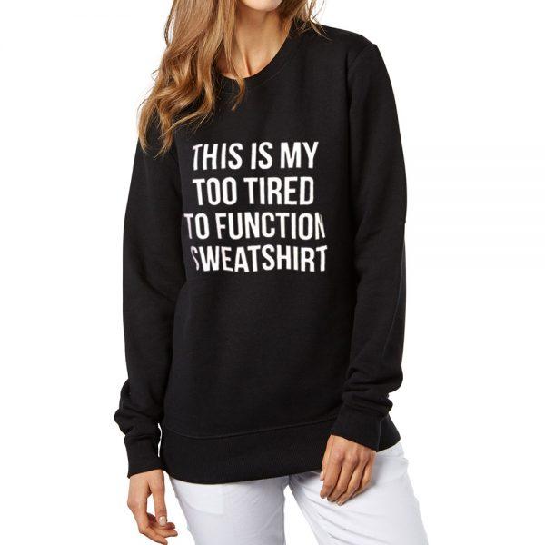 Too Tired Too Function Sweatshirt